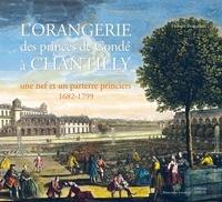 Florent Picouleau - L'Orangerie des princes de Condé à Chantilly - Une nef et un parterre princiers (1682-1799).