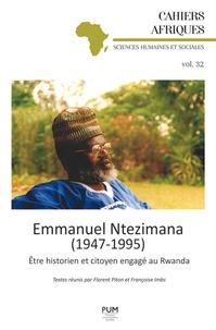 Florent Piton et Françoise Imbs - Emmanuel Ntezimana (1947-1995) - Etre historien et citoyen engagé au Rwanda.
