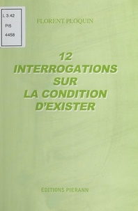 Florent Ploquin - 12 interrogations sur la condition d'exister.