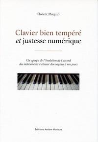 Florent Ploquin - Clavier bien tempéré et justesse numérique - Un aperçu de l'évolution de l'accord des instruments à clavier des origines à nos jours.