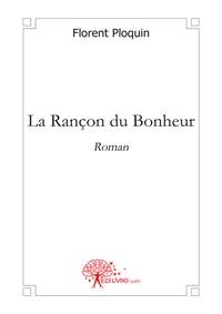 Florent Ploquin - La rançon du bonheur.