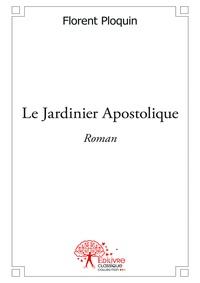 Florent Ploquin - Le Jardinier Apostolique.