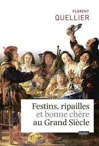 Florent Quellier - Festins, ripailles et bonne chère au Grand Siècle.