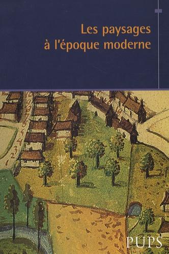 Florent Quellier et Paul Delsalle - Les paysages à l'époque moderne.