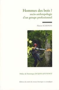 Florent Schepens - Homme des bois ? - Socio-anthropologie d'un groupe professionnel.