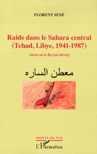 Florent Sené - Raids dans le Sahara central (Tchad, Libye, 1941-1987) - Sarra ou le Rezzou décisif.