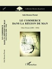 Florent Sohi Blesson - Le commerce dans la région de Man - Côte d'Ivoire (1896-1940).