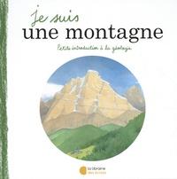 Florent Tournier et Mélissa Faidherbe - Je suis une montagne - Petite introduction à la géologie.