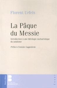 Florent Urfels - La Pâque du Messie - Introduction à une théologie eucharistique du judaïsme.
