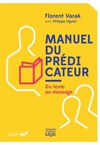 Florent Varak et Philippe Viguier - Manuel du prédicateur - Du texte au message.