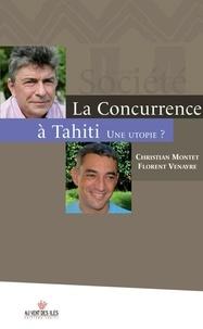 Florent Venayre et Christian Montet - La concurrence à Tahiti, une utopie ?.