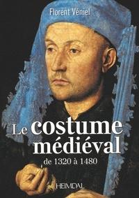 Florent Véniel - Le costume médiéval de 1320 à 1480 - La coquetterie par la mode vestimentaire.