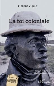 Florent Viguié - La foi coloniale.