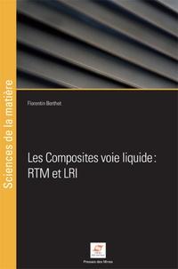 Florentin Berthet - Les composites voie liquide : RTM et LRI.