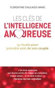 Livre audio à télécharger gratuitement Les cles de l'intelligence amoureuse  - 13 rituels pour prendre soin de votre couple 9782035950635 par Florentine d' Aulnois-Wang (Litterature Francaise) DJVU RTF