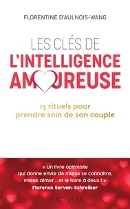 Florentine d' Aulnois-Wang - Les clés de l'intelligence amoureuse.