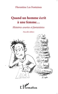 Florentine Les Fontaines - Quand un homme écrit à une femme... - Histoires courtes et fantaisistes.