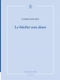 Florentine Rey - Le bûcher sera doux.
