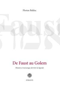 Florian Balduc - De Faust au Golem - Histoire et mensonges derrière la légende.