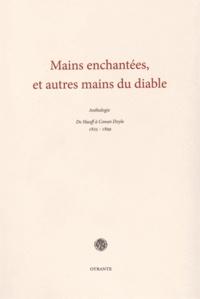 Florian Balduc - Mains enchantées, et autres mains du diable - Anthologie de Hauff à Conan Doyle (1825-1899).