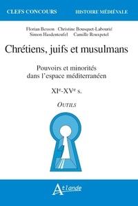 Florian Besson et Christine Bouquet-Labourié - Chrétiens, juifs et musulmans - Pouvoirs et minorités dans l'espace méditerranéen XIe-XVe siècles - Outils.