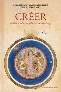 Florian Besson et Viviane Griveau-Genest - Créer - Créateurs, créations, créatures au Moyen Age.