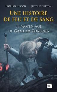 Florian Besson et Justine Breton - Une histoire de feu et de sang - Le Moyen Age de Game of Thrones.