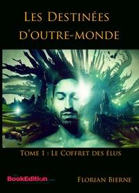 Florian Bierne - Les Destinées d'Outre-monde - Tome 1, Le Coffret des Élus.