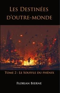 Florian Bierne - Les Destinées d'outre-monde - Tome 2, Le Souffle du phénix.