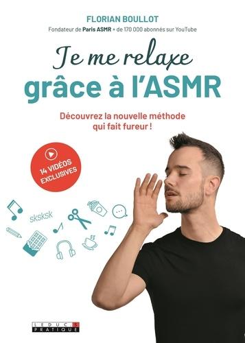 Florian Boullot - Je me relaxe grâce à l'ASMR - Découvrez la nouvelle méthode qui fait fureur !.