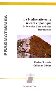 Florian Charvolin et Guillaume Ollivier - La biodiversité entre science et politique - La formation d'une institution internationale.