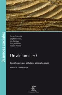 Florian Charvolin et Stéphane Frioux - Un air familier - Sociohistoire des pollutions atmosphériques.