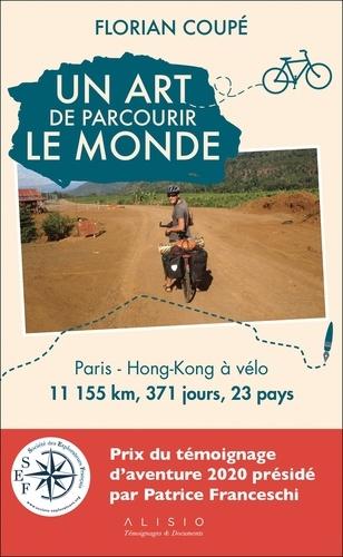 Un art de parcourir le monde. Paris - Hong-Kong à vélo : 11 155 km, 371 jours, 23 pays