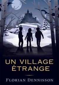 Florian Dennisson - Un village étrange.