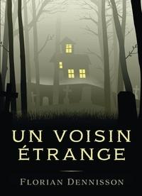 Florian Dennisson - Un voisin étrange.