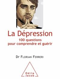 Florian Ferreri - La Dépression - 100 questions pour comprendre et guérir.