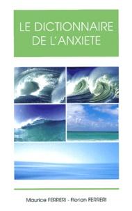 Florian Ferreri et Maurice Ferreri - Le dictionnaire de l'anxiété.
