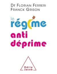 Florian Ferreri et Franck Grison - Le régime antidéprime - Etre zen et positif grâce à l'alimentation.