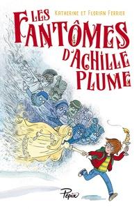 Florian Ferrier et Katherine Ferrier - Les fantômes d'Achille Plume.