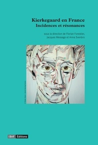 Kierkegaard en France- Incidences et résonances - Florian Forestier |