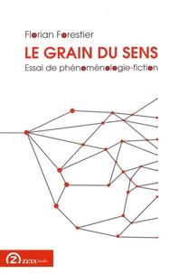 Florian Forestier - Le grain du sens - Essai de phénoménologie-fiction.