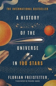 Florian Freistetter - A History of the Universe in 100 Stars.