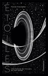 Florian Freistetter - Etoiles - Une histoires de l'univers en cent astres.