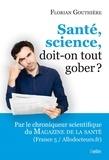 Florian Gouthiere - Santé, science, doit-on tout gober ?.