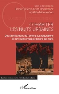 Florian Guérin et Edna Hernandez-Gonzalez - Cohabiter les nuits urbaines - Des significations de l'ombre aux régulations de l'investissement ordinaire des nuits.