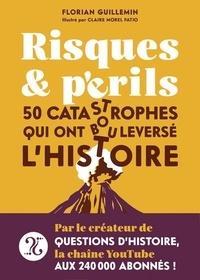 Florian Guillemin - Risques et périls - 50 catastrophes qui ont bouleversé l'histoire.
