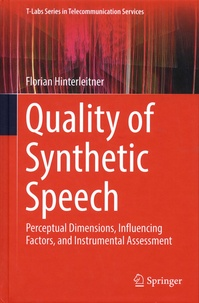 Florian Hinterleitner - Quality of Synthetic Speech - Perceptual Dimensions, Influencing Factors, and Instrumental Assessment.