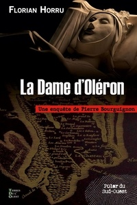 Florian Horru - La Dame d'Oléron - Une enquête de Pierre Bourguignon.