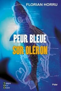 Florian Horru - Peur bleue sur Oléron.