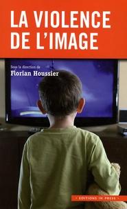 Florian Houssier - La violence de l'image.